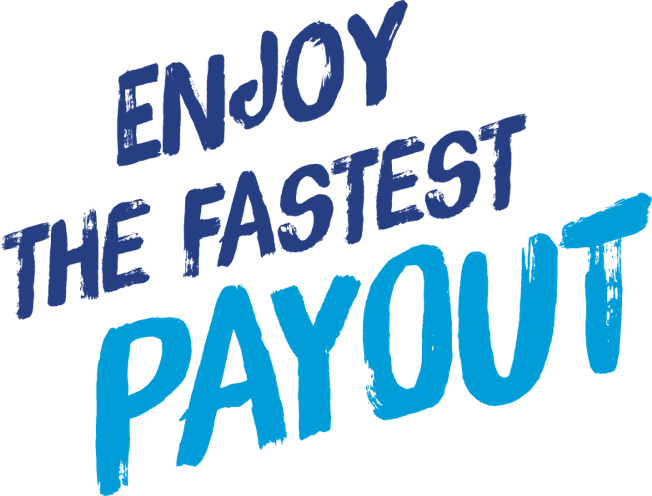Enjoy the fastest payout